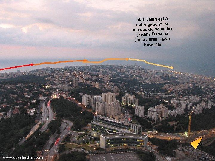 Bat Galim est à notre gauche, au dessus de nous, les jardins Bahai et