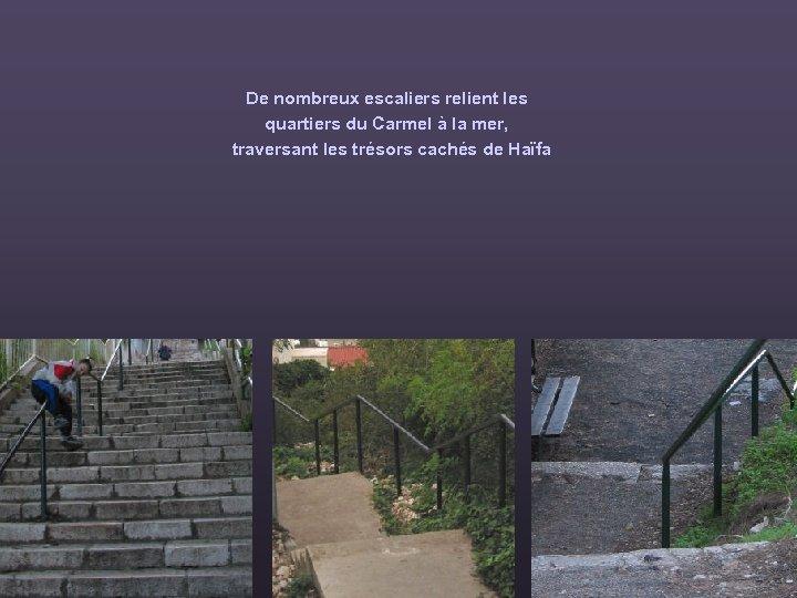 De nombreux escaliers relient les quartiers du Carmel à la mer, traversant les trésors