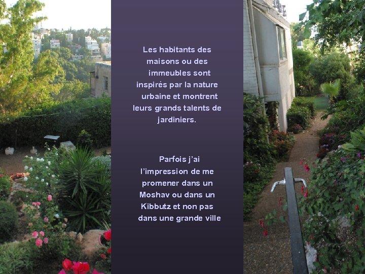 Les habitants des maisons ou des immeubles sont inspirés par la nature urbaine et