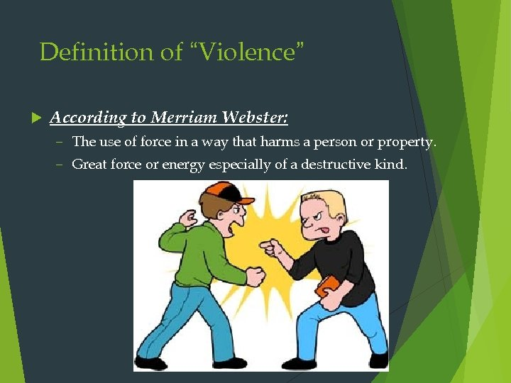 """Definition of """"Violence"""" According to Merriam Webster: – The use of force in a"""