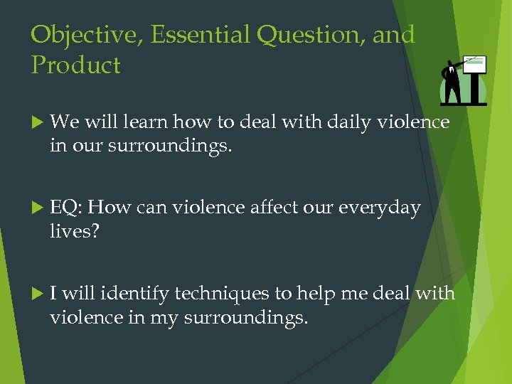 Objective, Essential Question, and Product We will learn how to deal with daily violence