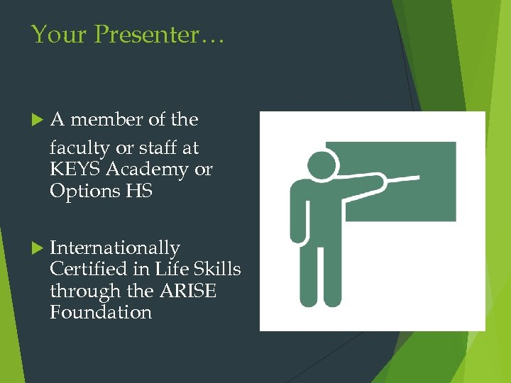 Your Presenter… A member of the faculty or staff at KEYS Academy or Options