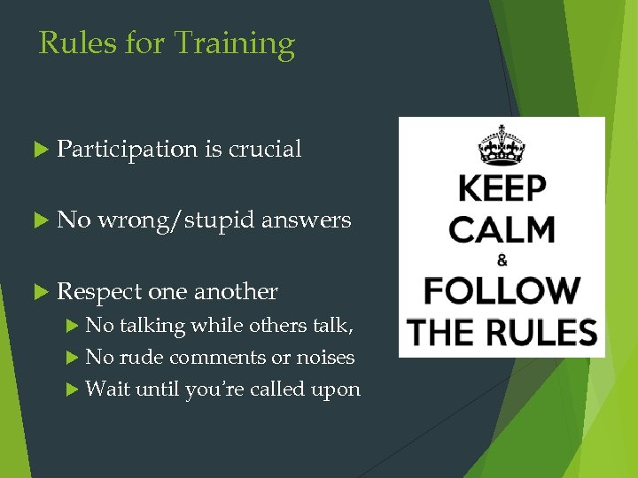 Rules for Training Participation is crucial No wrong/stupid answers Respect one another No talking