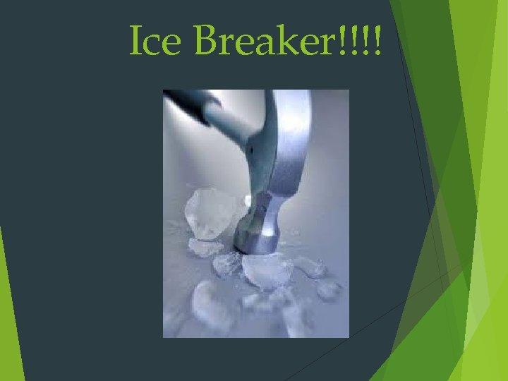 Ice Breaker!!!!