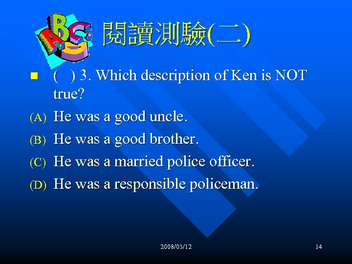 閱讀測驗(二) n (A) (B) (C) (D) ( ) 3. Which description of Ken is