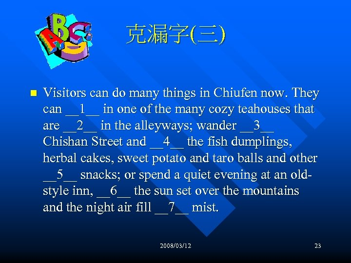 克漏字(三) n Visitors can do many things in Chiufen now. They can __1__ in