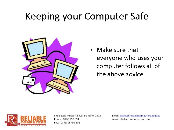 Keeping your Computer Safe • Make sure that everyone who uses your computer follows