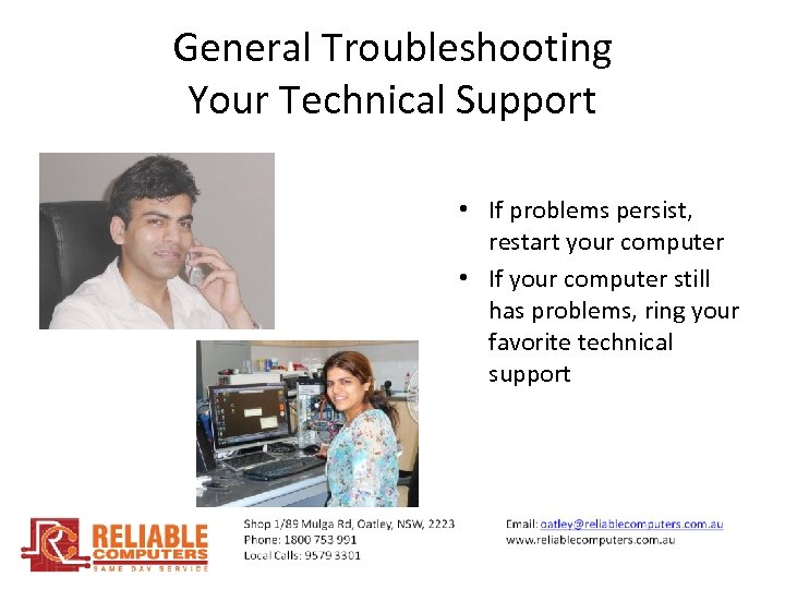 General Troubleshooting Your Technical Support • If problems persist, restart your computer • If