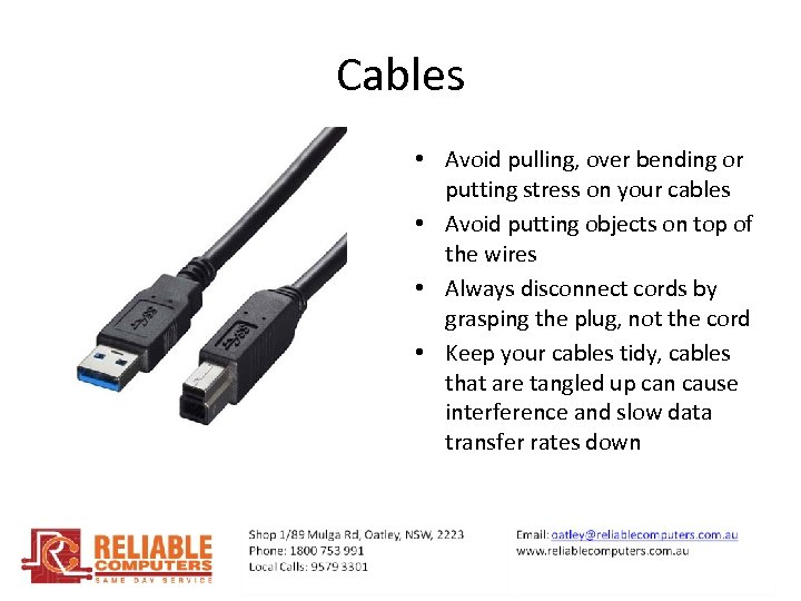 Cables • Avoid pulling, over bending or putting stress on your cables • Avoid