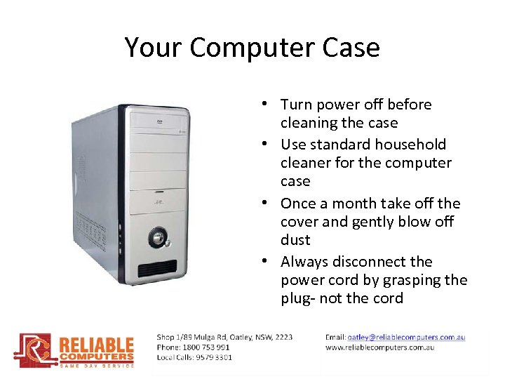Your Computer Case • Turn power off before cleaning the case • Use standard