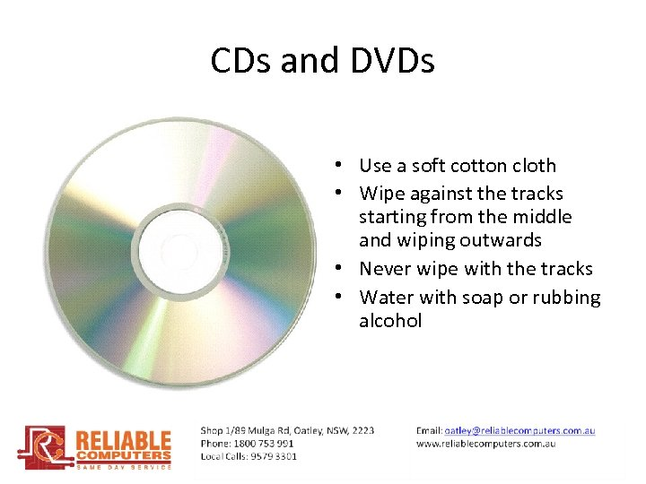 CDs and DVDs • Use a soft cotton cloth • Wipe against the tracks