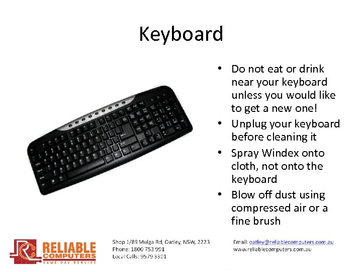 Keyboard • Do not eat or drink near your keyboard unless you would like
