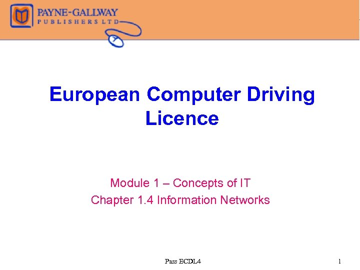 European Computer Driving Licence Module 1 – Concepts of IT Chapter 1. 4 Information