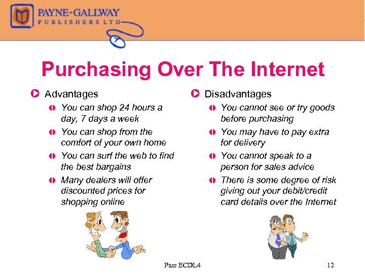 Purchasing Over The Internet Z Advantages , , Z Disadvantages You can shop 24