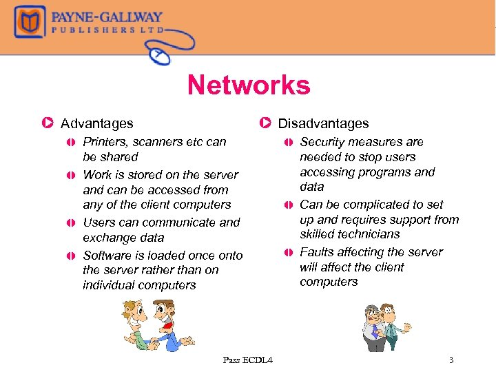 Networks Z Advantages , , Z Disadvantages Printers, scanners etc can be shared Work