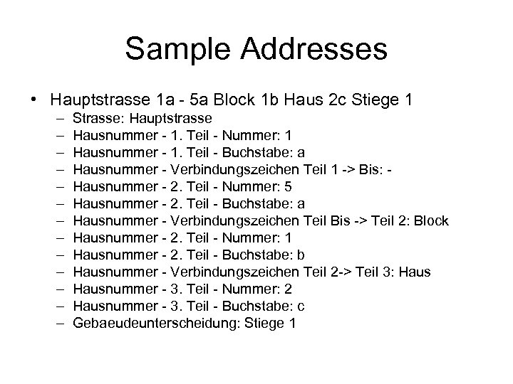 Sample Addresses • Hauptstrasse 1 a - 5 a Block 1 b Haus 2