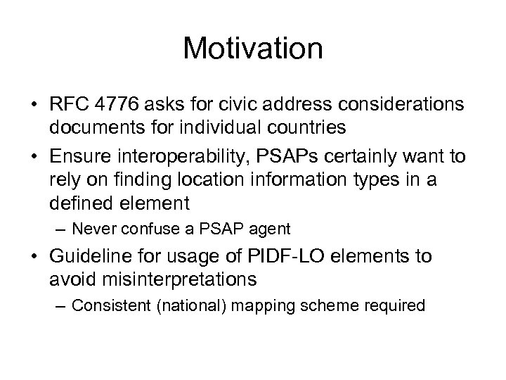 Motivation • RFC 4776 asks for civic address considerations documents for individual countries •
