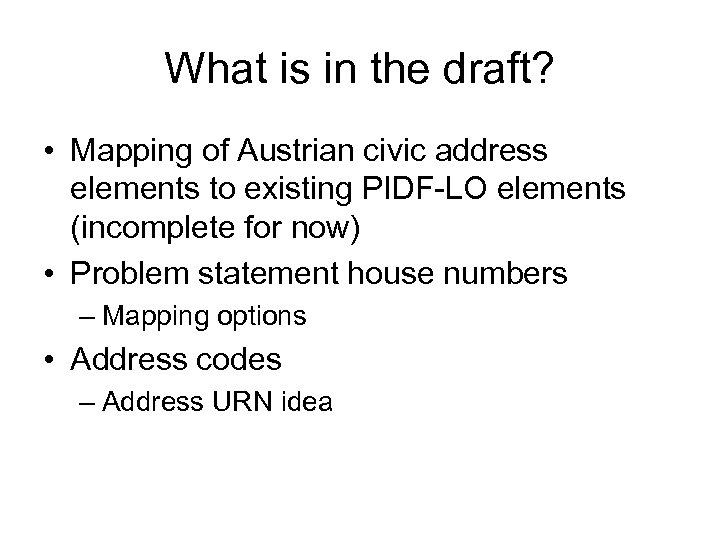 What is in the draft? • Mapping of Austrian civic address elements to existing