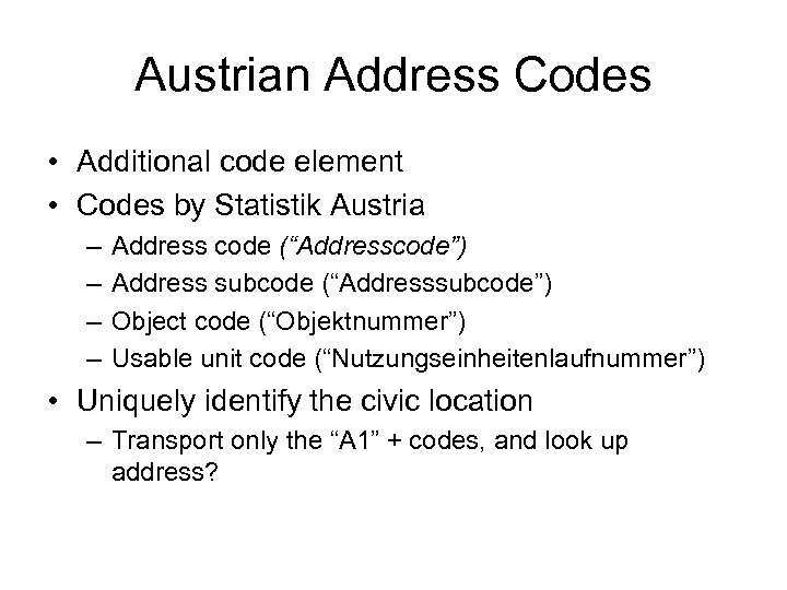 Austrian Address Codes • Additional code element • Codes by Statistik Austria – –