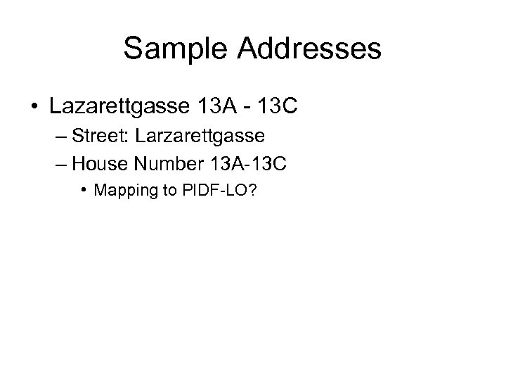 Sample Addresses • Lazarettgasse 13 A - 13 C – Street: Larzarettgasse – House