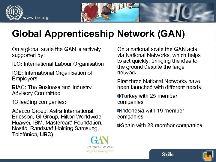 Global Apprenticeship Network (GAN) On a global scale the GAN is actively supported by: