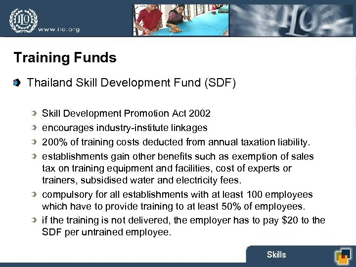 Training Funds Thailand Skill Development Fund (SDF) Skill Development Promotion Act 2002 encourages industry-institute