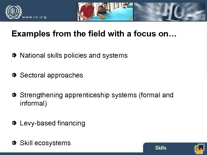 Examples from the field with a focus on… National skills policies and systems Sectoral