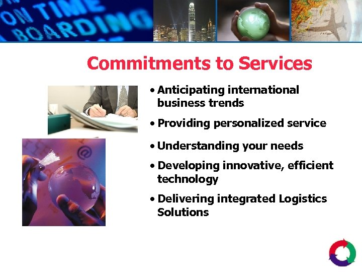 Commitments to Services • Anticipating international business trends • Providing personalized service • Understanding