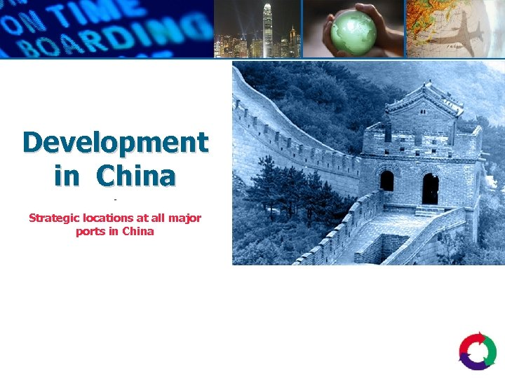 Development in China - Strategic locations at all major ports in China