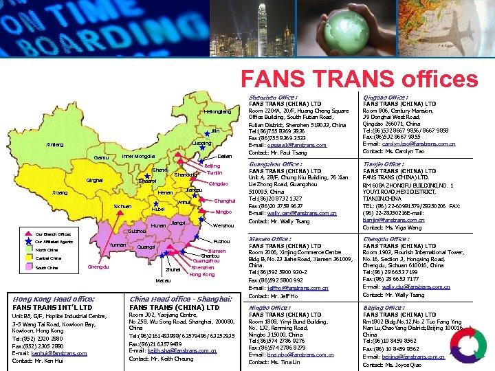 FANS TRANS offices Shenzhen Office : Heilongjiang Jilin Liaoning Xinjiang Gansu Dalian Inner Mongolia