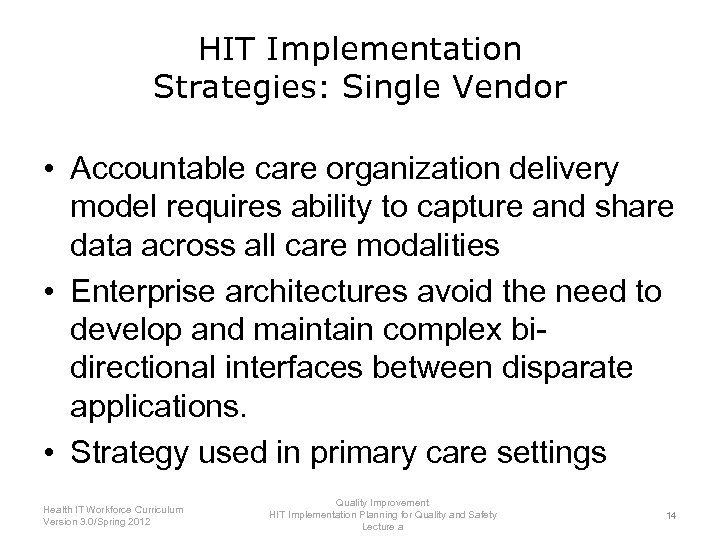 HIT Implementation Strategies: Single Vendor • Accountable care organization delivery model requires ability to