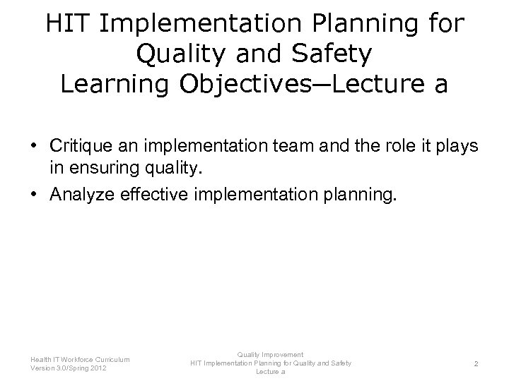 HIT Implementation Planning for Quality and Safety Learning Objectives─Lecture a • Critique an implementation
