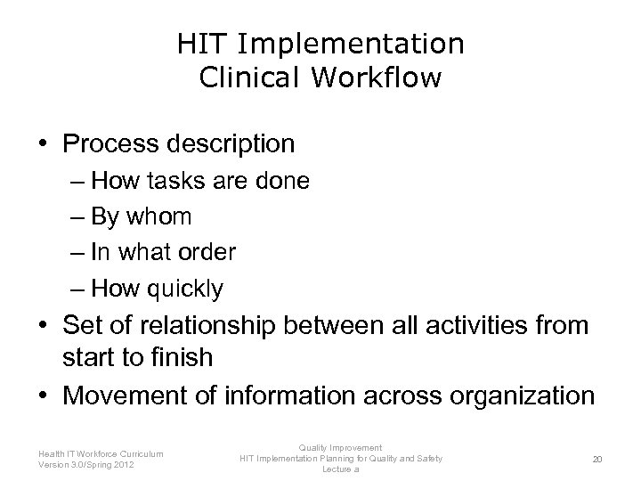 HIT Implementation Clinical Workflow • Process description – How tasks are done – By