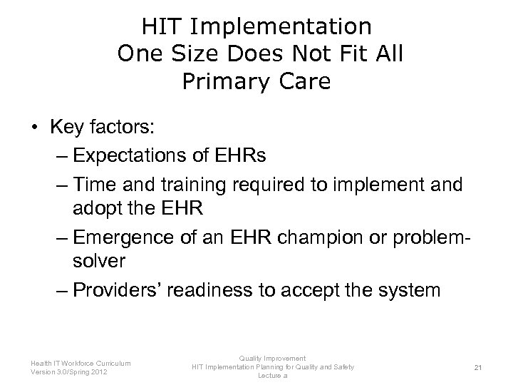 HIT Implementation One Size Does Not Fit All Primary Care • Key factors: –