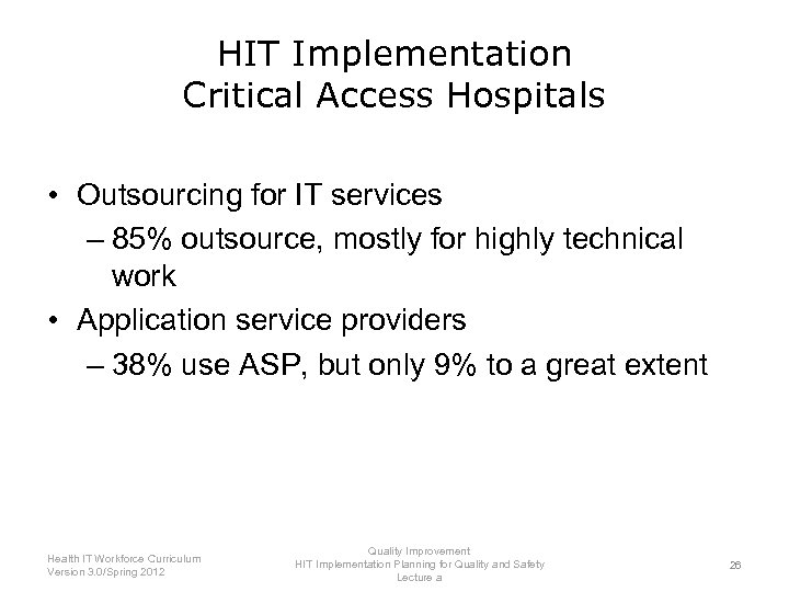 HIT Implementation Critical Access Hospitals • Outsourcing for IT services – 85% outsource, mostly
