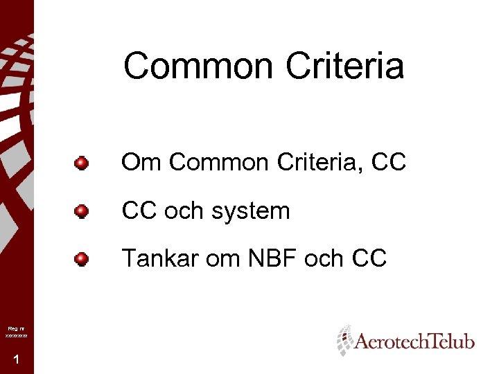 Common Criteria Om Common Criteria, CC CC och system Tankar om NBF och CC