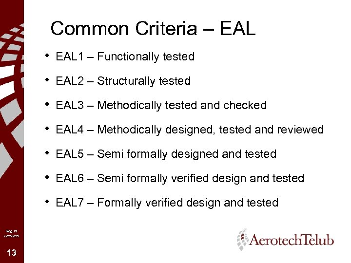 Common Criteria – EAL • EAL 1 – Functionally tested • EAL 2 –