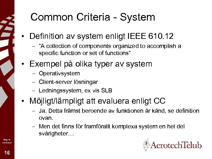 """Common Criteria - System • Definition av system enligt IEEE 610. 12 – """"A"""