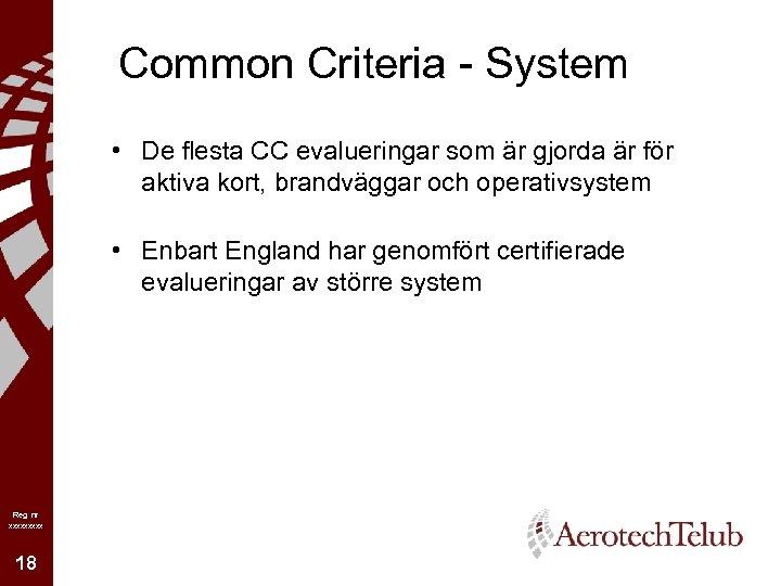 Common Criteria - System • De flesta CC evalueringar som är gjorda är för
