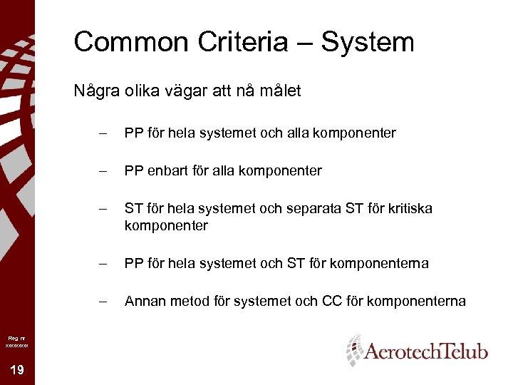 Common Criteria – System Några olika vägar att nå målet – – ST för