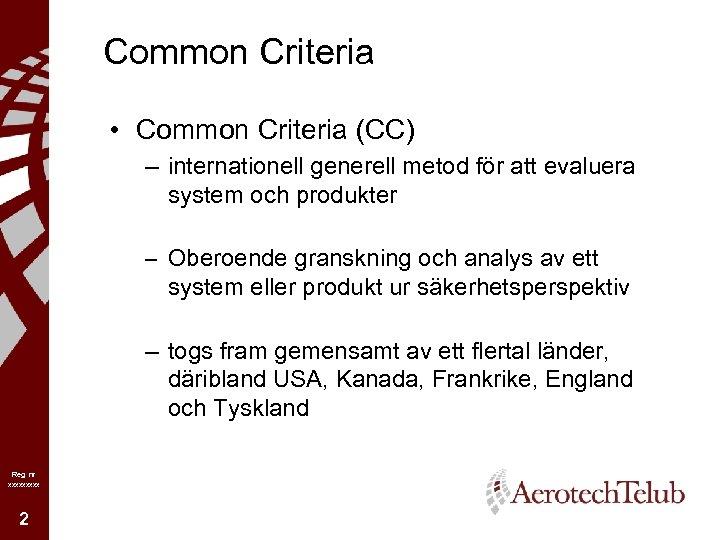 Common Criteria • Common Criteria (CC) – internationell generell metod för att evaluera system