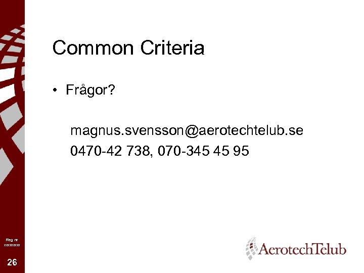 Common Criteria • Frågor? magnus. svensson@aerotechtelub. se 0470 -42 738, 070 -345 45 95