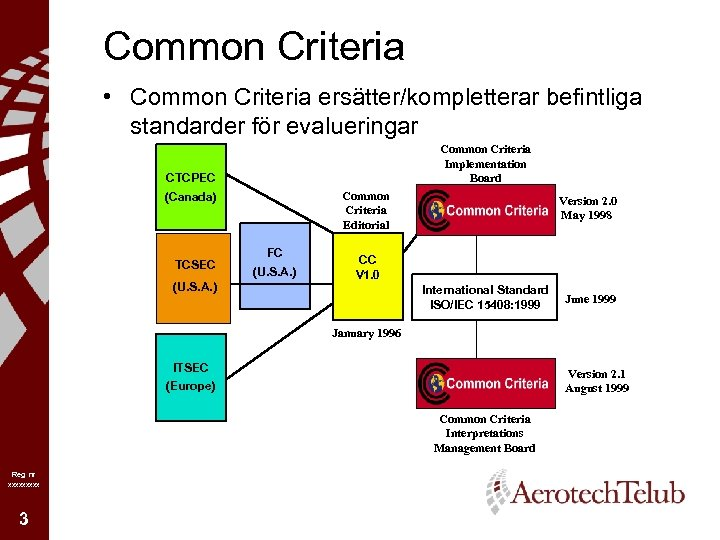 Common Criteria • Common Criteria ersätter/kompletterar befintliga standarder för evalueringar Common Criteria Implementation Board