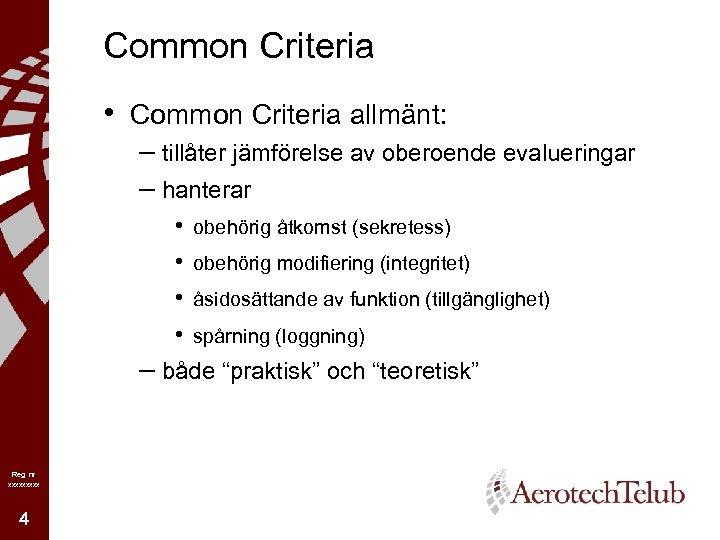 Common Criteria • Common Criteria allmänt: – tillåter jämförelse av oberoende evalueringar – hanterar