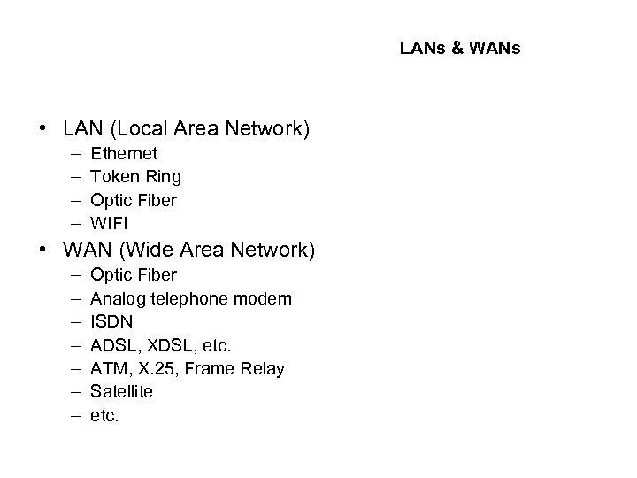 LANs & WANs • LAN (Local Area Network) – – Ethernet Token Ring Optic