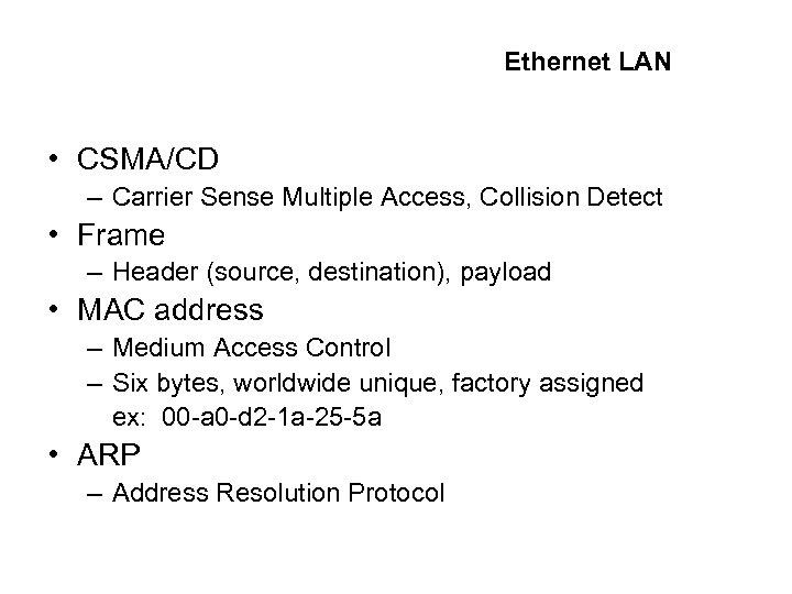 Ethernet LAN • CSMA/CD – Carrier Sense Multiple Access, Collision Detect • Frame –