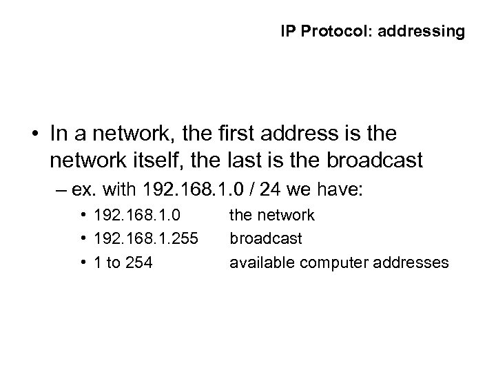 IP Protocol: addressing • In a network, the first address is the network itself,