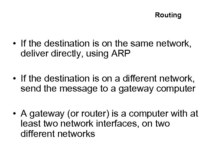 Routing • If the destination is on the same network, deliver directly, using ARP