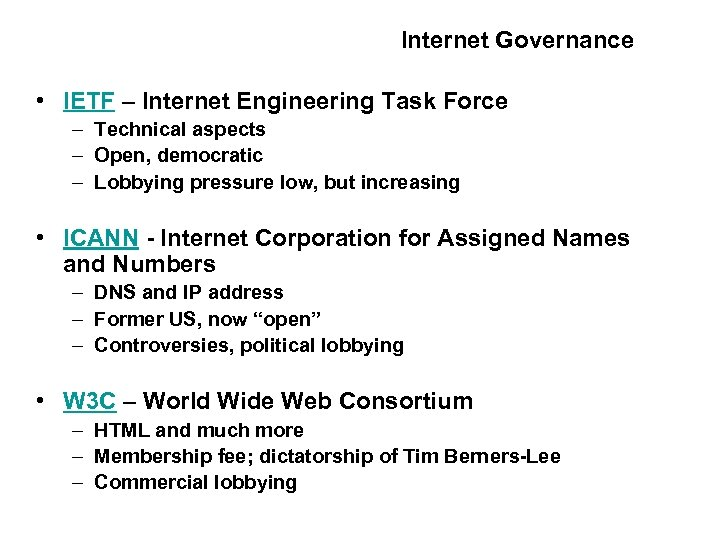 Internet Governance • IETF – Internet Engineering Task Force – Technical aspects – Open,