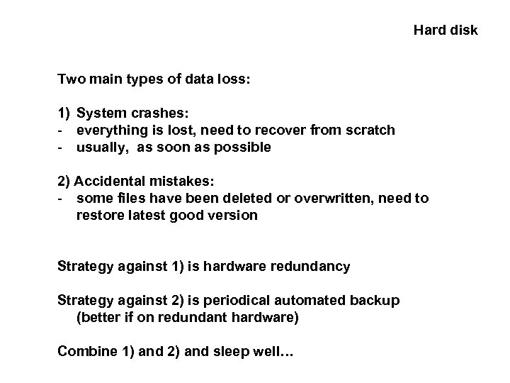 Hard disk Two main types of data loss: 1) System crashes: - everything is